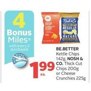 Be.Better Kettle Chips, Nosh & Co. Thick Cut Chips Or Cheese Crunchies  - $1.99